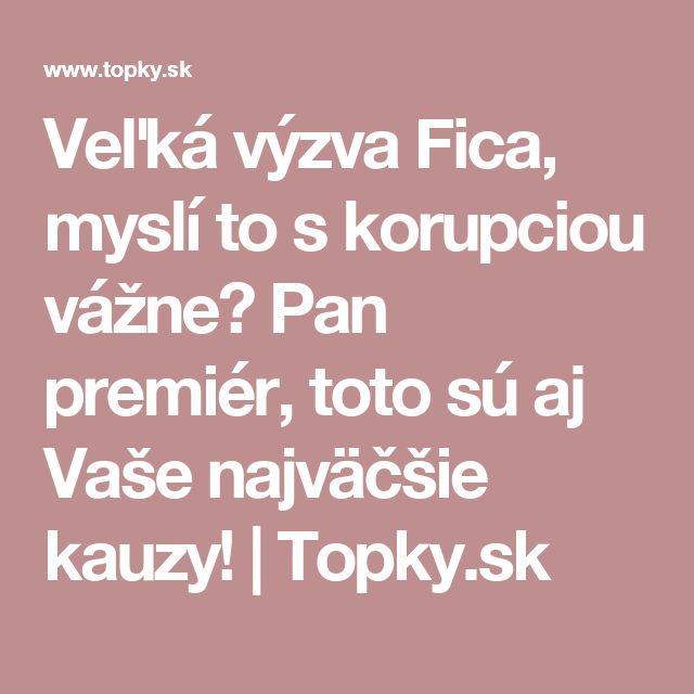 Veľká výzva Fica, myslí to s korupciou vážne? Pan premiér, toto sú aj Vaše najväčšie kauzy! | Topky.sk