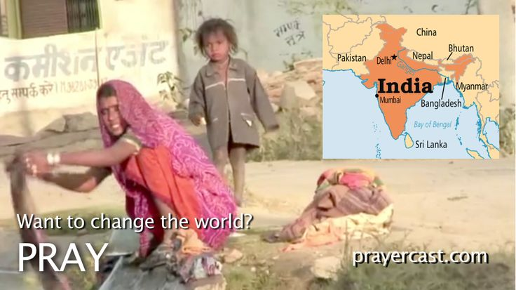 http://www.prayercast.com/india.html • Pray for the cultural barriers of the caste system and Hinduism to be overcome by the Gospel.   • Pray for the Good News of Jesus Christ to reach every village and town.   • Pray for justice and hope in a nation plagued by oppression, poverty, and disease. http://www.operationworld.org/indi