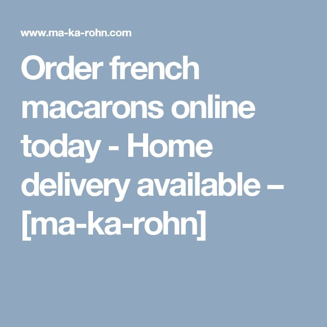 Order french macarons online today - Home delivery available – [ma-ka-rohn]