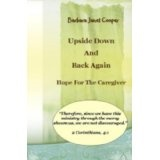 Upside Down and Back Again:Hope for the Caregiver Revised Edition (Volume 2) (Kindle Edition)By Barbara Janet Cooper