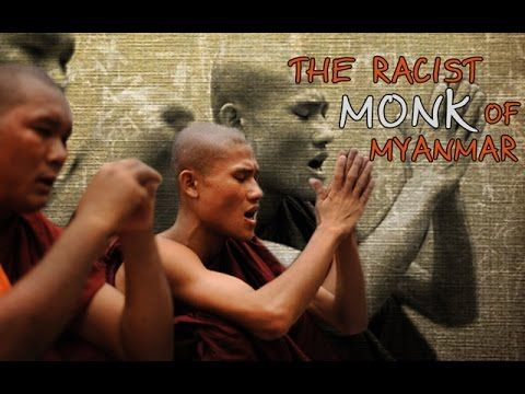The Racist Monk of Myanmar (Ethnic cleansing of the Rohingya Muslims by ...