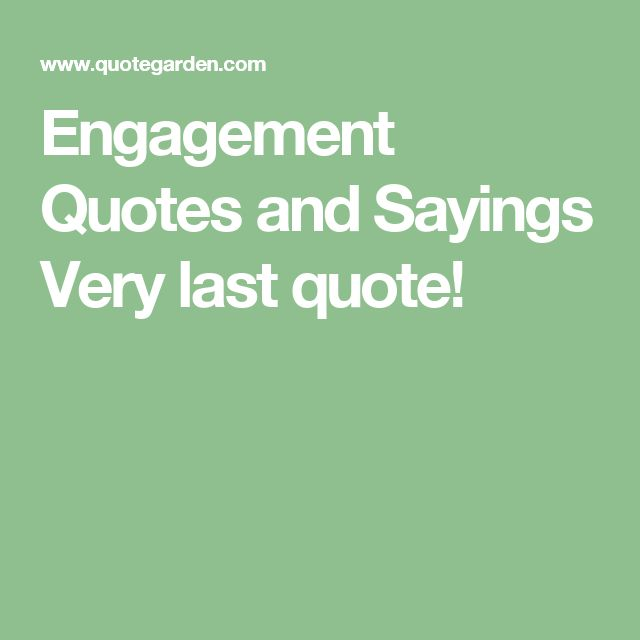 Engagement Quotes and Sayings Very last quote!