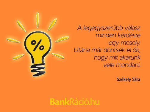 A legegyszerűbb válasz minden kérdésre egy mosoly. Utána már döntsék el ők, hogy mit akarunk vele mondani. - Székely Sára, www.bankracio.hu idézet