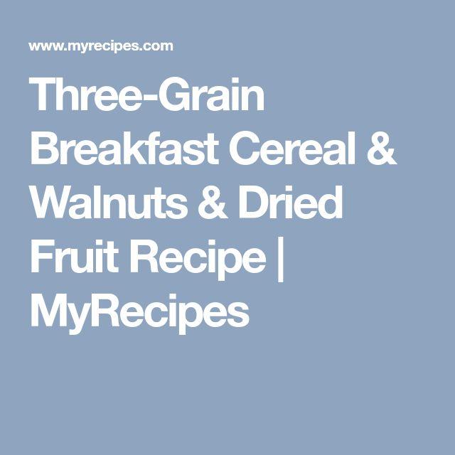 Three-Grain Breakfast Cereal & Walnuts & Dried Fruit Recipe | MyRecipes