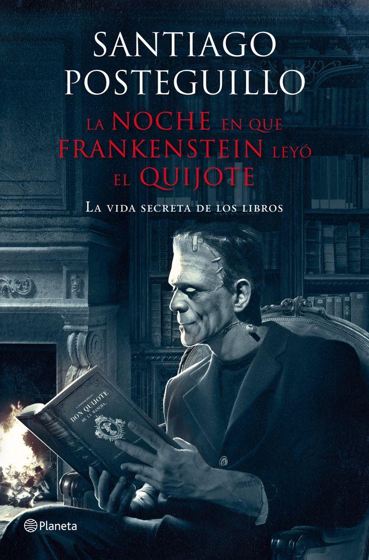 2016-11 La noche en que Frankenstein leyó el Quijote, S. Posteguillo.
