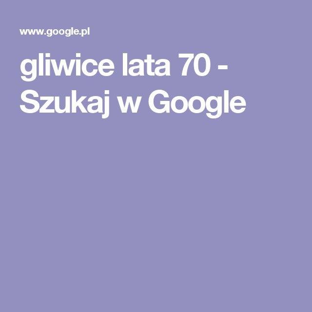 gliwice lata 70 - Szukaj w Google