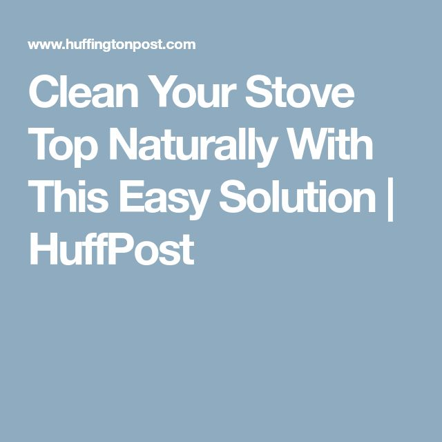 Clean Your Stove Top Naturally With This Easy Solution | HuffPost