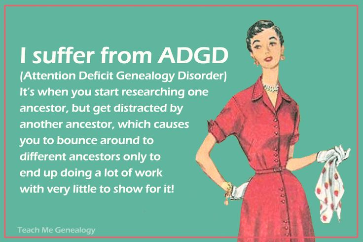 I suffer from ADGD (Attention Deficit Genealogy Disorder) www.tmgenealogy.com