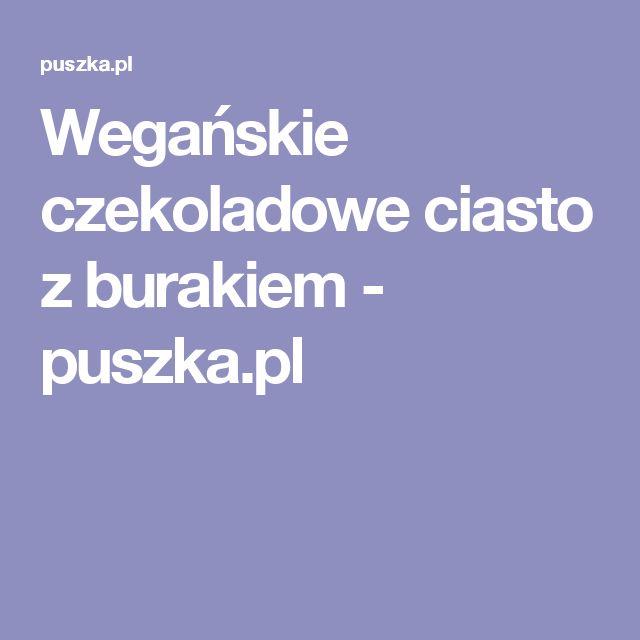 Wegańskie czekoladowe ciasto z burakiem - puszka.pl