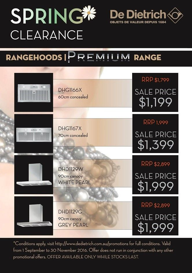 De Dietrich PREMIUM Rangehood - SAVINGS* Valid from 1st September 2016 until 30th November 2016 Purchase De Dietrich appliances and save as per the list on our CORIUM or PREMIUM range. You are eligible to claim the reduced Sales Price in Store. -  http://svc028.wic052p.server-web.com/page65.aspx