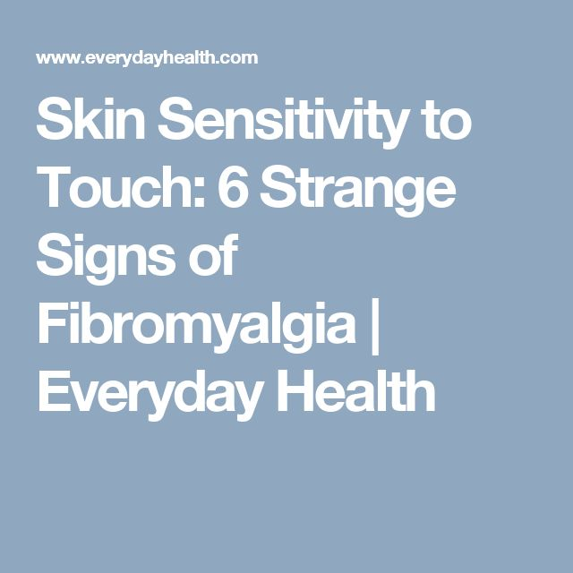 Skin Sensitivity to Touch: 6 Strange Signs of Fibromyalgia   Everyday Health