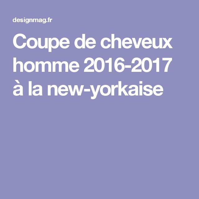 Coupe de cheveux homme 2016-2017 à la new-yorkaise
