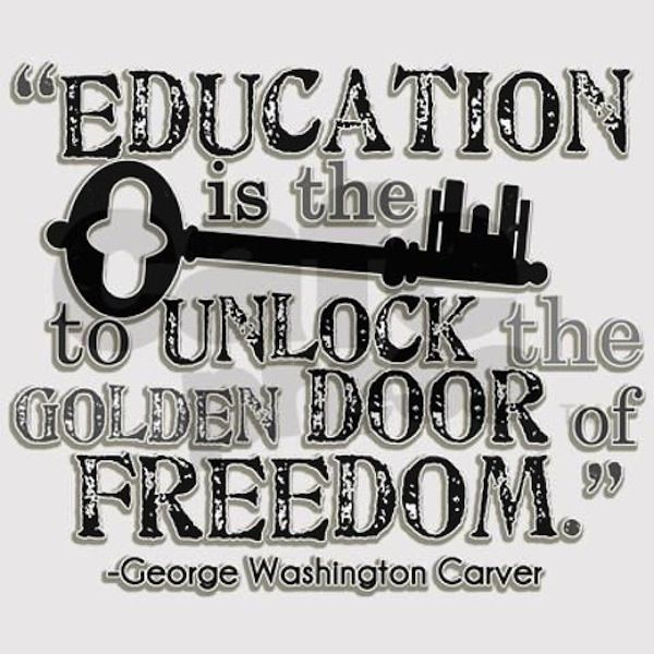 """""""Education is the key to unlock the golden door of freedom."""" --George Washington Carver #edchat"""