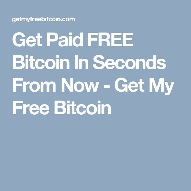 Get Paid FREE Bitcoin In Seconds From Now - Get My Free Bitcoin