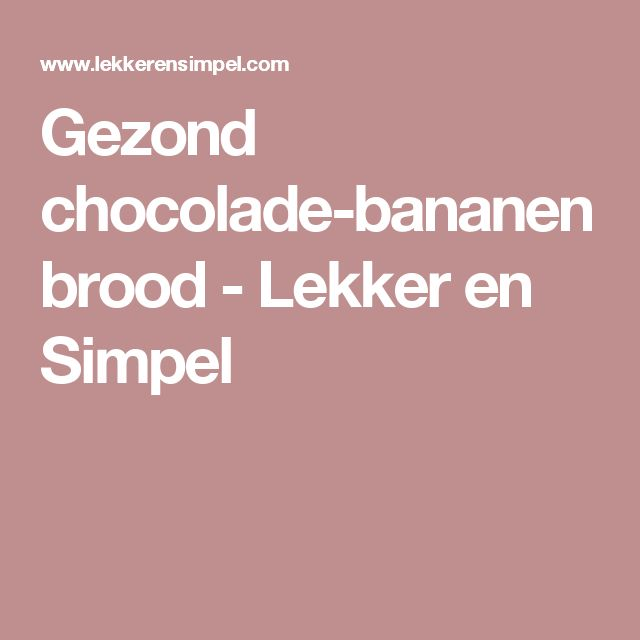 Gezond chocolade-bananenbrood - Lekker en Simpel