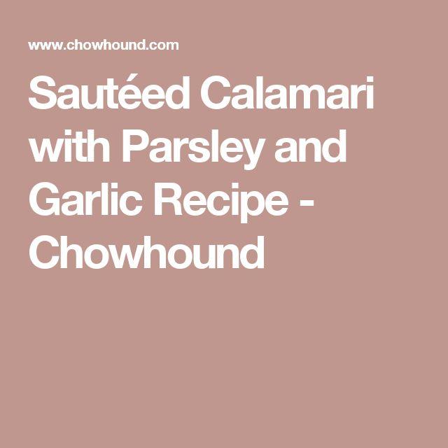 Sautéed Calamari with Parsley and Garlic Recipe - Chowhound