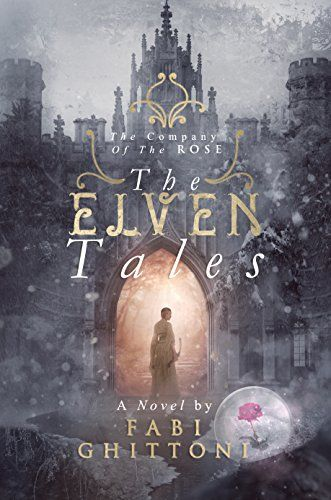 The Elven Tales: The Company of the Rose Fabi Ghittoni