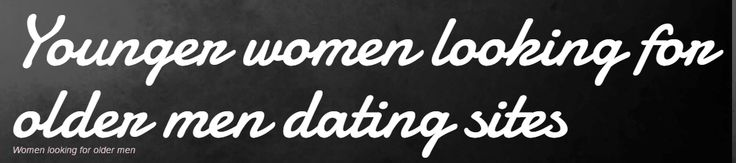 http://www.youngerwomanlookingforoldermen.com/                     women looking for older men                    Dating sites reviews on younger women looking for older men and older men dating younger women, including feature lists, costs and more. They are the top older men younger women dating sites