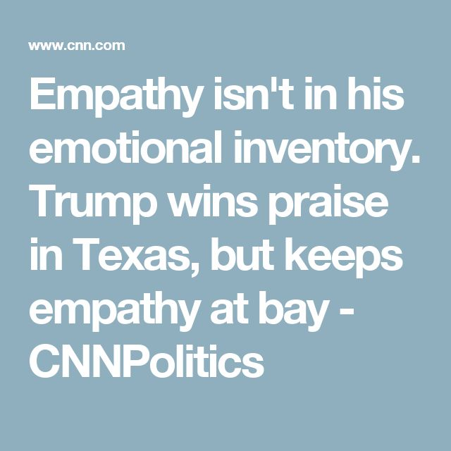 Empathy isn't in his emotional inventory.  Trump wins praise in Texas, but keeps empathy at bay - CNNPolitics