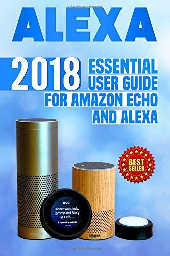 Alexa: 2018 Essential User Guide for Amazon Echo and Alexa (Amazon Echo, Echo Dot, Amazon Echo Show, Amazon Spot, Alexa, Amazon Alexa, Amazon Echo ... echo,internet,alexa dot,alexa app) (Volume 1) - Alexa 2018 Essential User Guide for Amazon Echo and Alexa (Amazon Echo, Echo Dot, Amazon Echo Show, Amazon Spot, Alexa, Amazon Alexa, Amazon Echo Manual, Alexa Manual) Amazon Echo is a speaker, voice assistant, smart home device #SmartSpeaker #Alexa