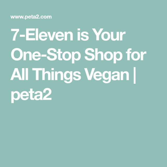 7-Eleven is Your One-Stop Shop for All Things Vegan | peta2