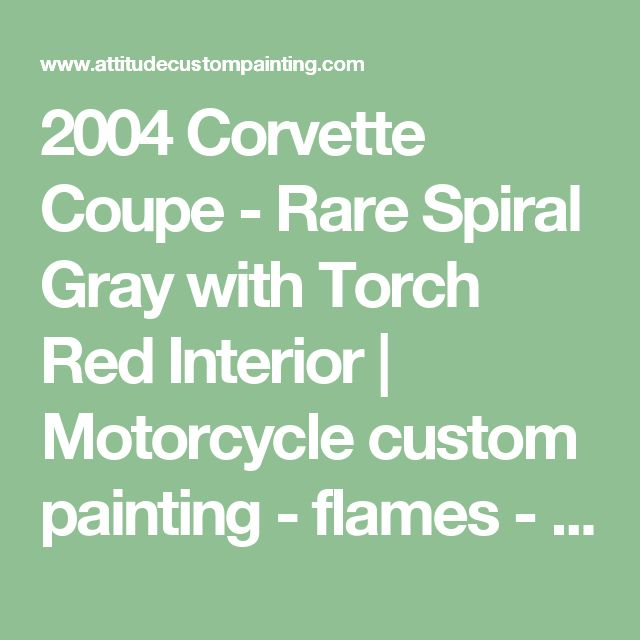 2004 Corvette Coupe - Rare Spiral Gray with Torch Red Interior   Motorcycle custom painting - flames - graphics - trucks / cars - Harley and other bikes