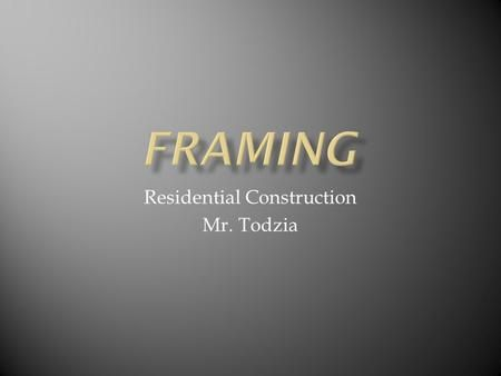 Residential Construction Mr. Todzia.  Conventional framing- dimensional wood lumber  Douglas Fir  Spruce  Both are softwoods (usually trees with needles.