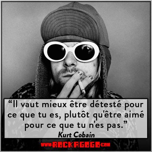"""""""Il vaut mieux être détesté pour ce que tu es, Plutôt qu'être aimé pour ce que tu n'es pas."""" Citation de Kurt Cobain, Guitariste et Chanteur du Groupe Nirvana #Citation #Rock #Punk #Grunge #KurtCobain"""