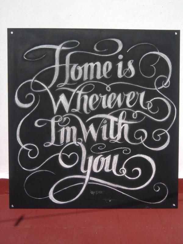 Home is Wherever I'm With You.A magnificent example of hand done typography!