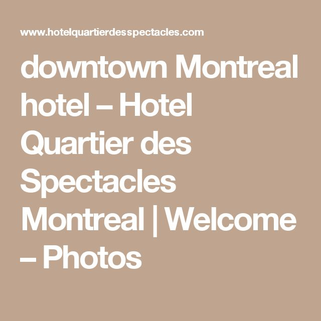 downtown Montreal hotel – Hotel Quartier des Spectacles Montreal | Welcome – Photos