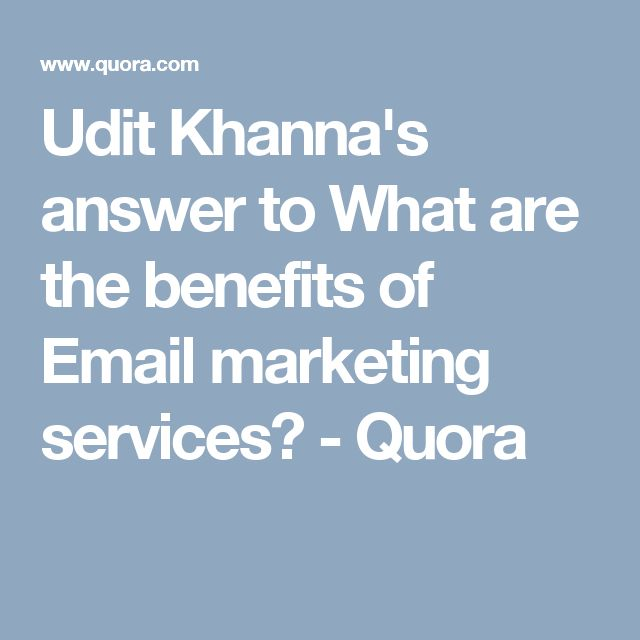 Udit Khanna's answer to What are the benefits of Email marketing services? - Quora