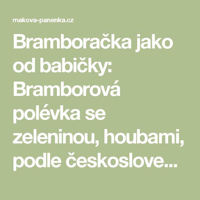 Bramboračka jako od babičky: Bramborová polévka se zeleninou, houbami, podle československé normy i na kyseloMAKOVÁ PANENKA   MAKOVÁ PANENKA