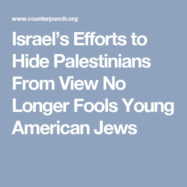 Israel's Efforts to Hide Palestinians From View No Longer Fools Young American Jews