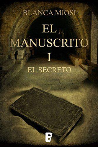 El Manuscrito 1. El secreto (segunda edición) de Blanca Miosi, http://www.amazon.es/dp/B0073T1FO6/ref=cm_sw_r_pi_dp_DoVywb1GF4MJE