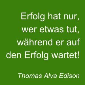 """""""Erfolg hat nur, wer etwas tut, während er auf den Erfolg wartet"""" #Zitat Thomas Edison"""