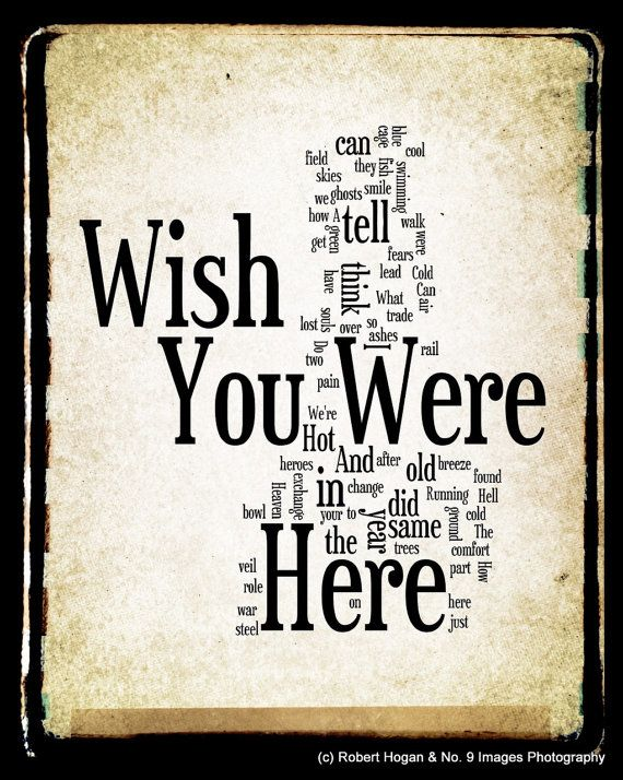 Wish you were here - Pink Floyd.