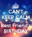 CAN'T KEEP CALM IT'S MY Best Friend's BIRTHDAY - Personalised Poster large