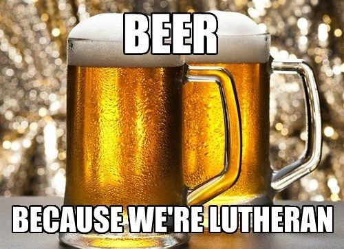 beer... because we're lutheran. obviously. #lutheran #humor