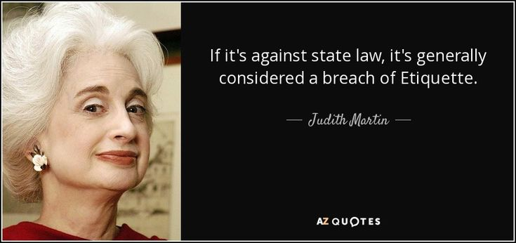 "Discover Judith Martin famous and rare quotes. Share Judith Martin quotations about manners, children and virtue. ""If it's against state law, it's generally considered..."""