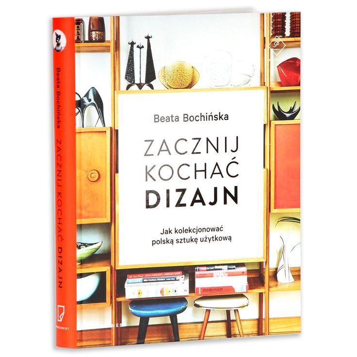 Zacznij kochać dizajn. Jak kolekcjonować polską sztukę użytkową - Bochińska Beata | Książka w Sklepie EMPIK.COM