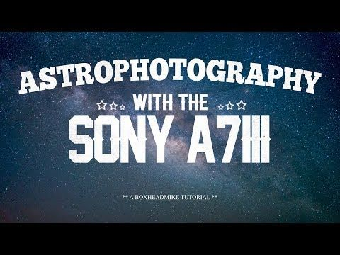 Astrophotography with the Sony A7III | Sony A7III