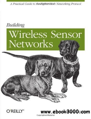 Building Wireless Sensor Networks: with ZigBee, XBee, Arduino, and Processing - Free eBooks Download