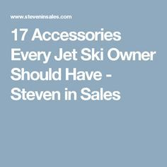17 Accessories Every Jet Ski Owner Should Have - Steven in Sales