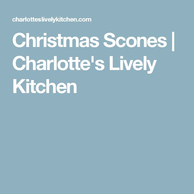 Christmas Scones | Charlotte's Lively Kitchen