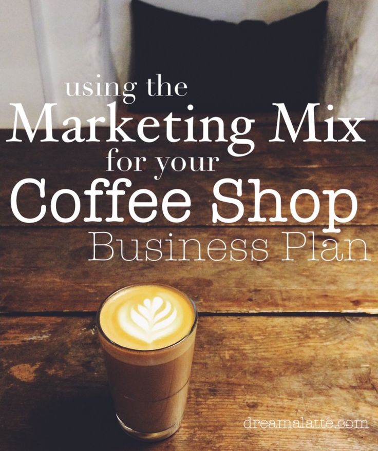 Using the Marketing Mix for your Coffee Shop Business Plan #dreamalatte