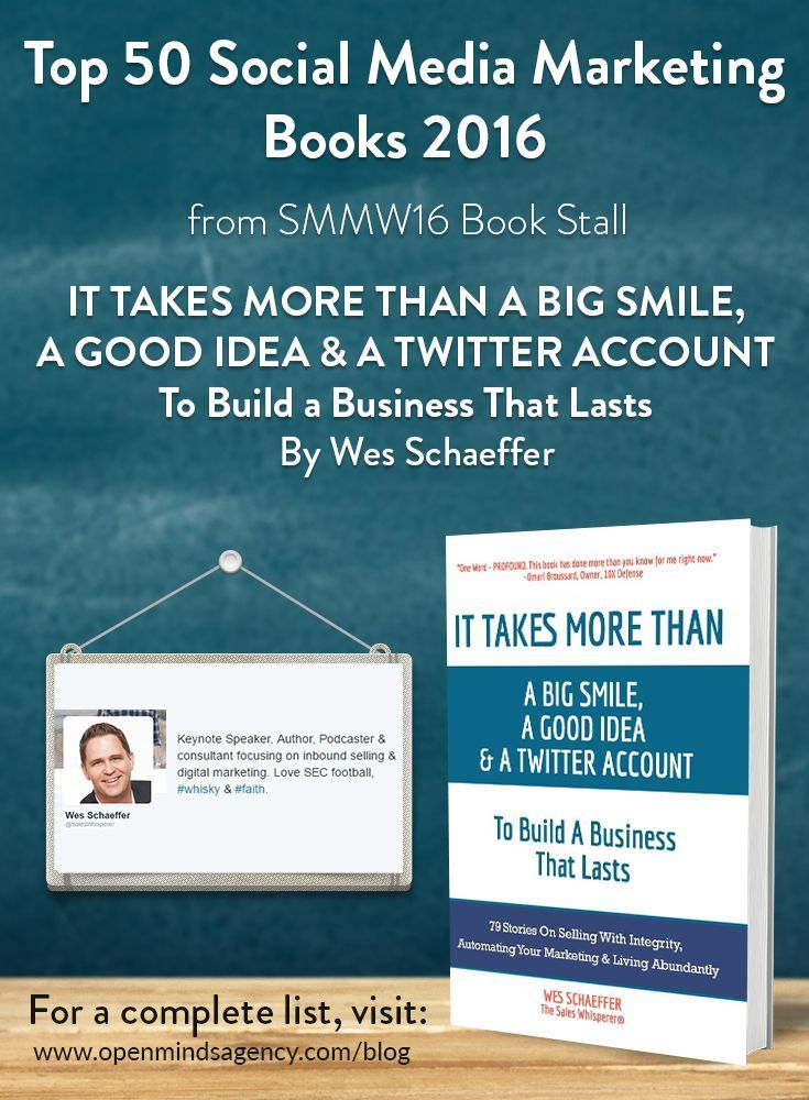 Top 50 Social Media Marketing Books 2016 - from SMMW16 Book Stall It Takes More Than a Big Smile, a Good Idea & a Twitter Account To Build a Business That Lasts - Wes Schaeffer For the complete list, [Click on image] #omagency #smmw16 #books #wesschaeffer