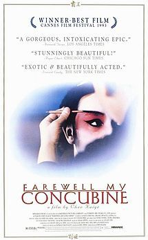 """Farewell My Concubine (simplified Chinese: 霸王别姬; traditional Chinese: 霸王別姬; pinyin: Bàwáng Bié Jī; literally: """"The Hegemon-King Bids Farewell to His Concubine""""), a 1993 Chinese drama film directed by Chen Kaige, is one of the central works of the Fifth Generation movement that brought Chinese film directors to world attention."""
