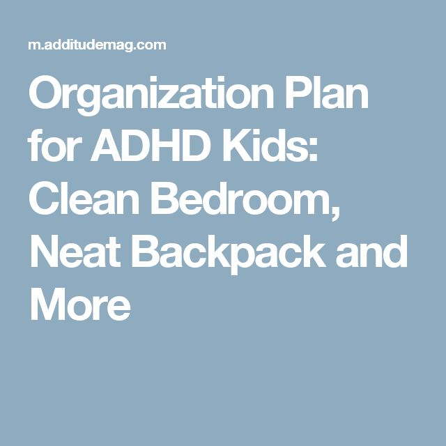 Organization Plan for ADHD Kids: Clean Bedroom, Neat Backpack and More