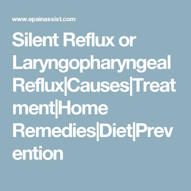 Silent Reflux or Laryngopharyngeal Reflux Causes Treatment Home Remedies Diet Prevention