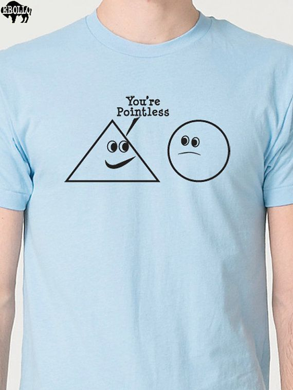 Funny T Shirt You're Pointless T shirt  Mens Womens T Shirt Cool Shirt Graphic Tee Shirt T shirt on Etsy